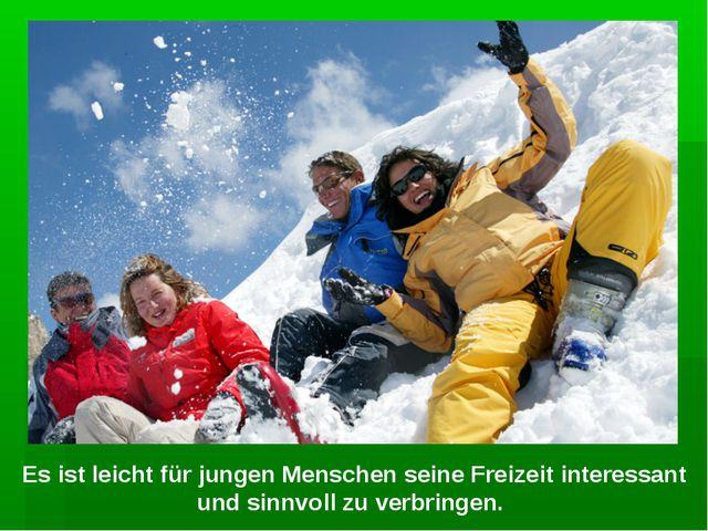 Es ist leicht für jungen Menschen seine Freizeit interessant und sinnvoll zu...
