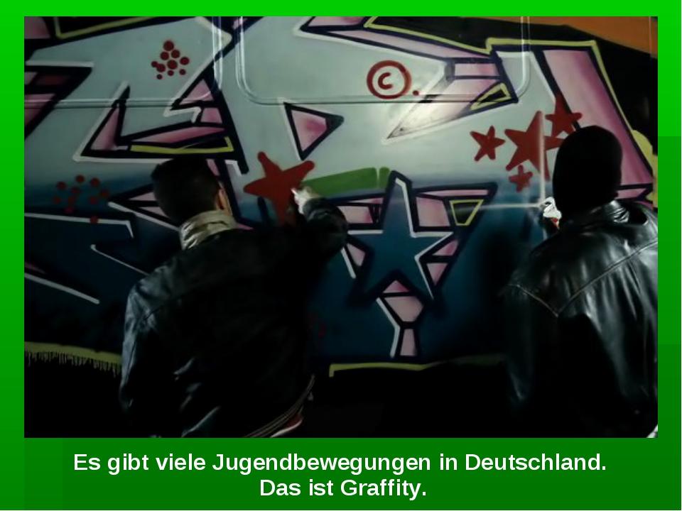 Es gibt viele Jugendbewegungen in Deutschland. Das ist Graffity.