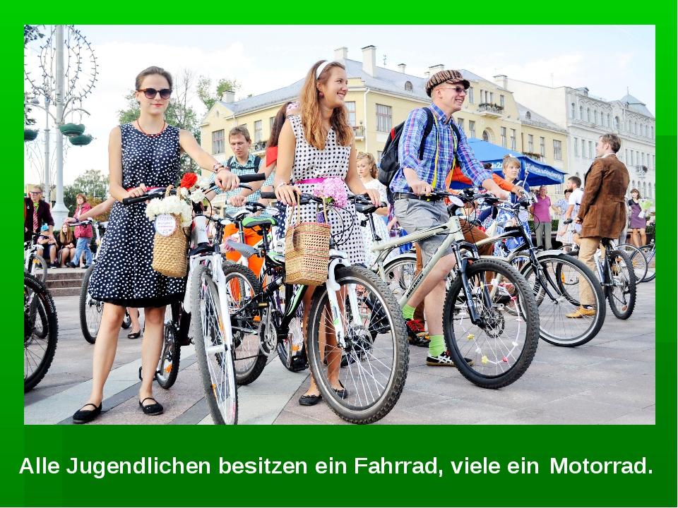 Alle Jugendlichen besitzen ein Fahrrad, viele ein Motorrad.