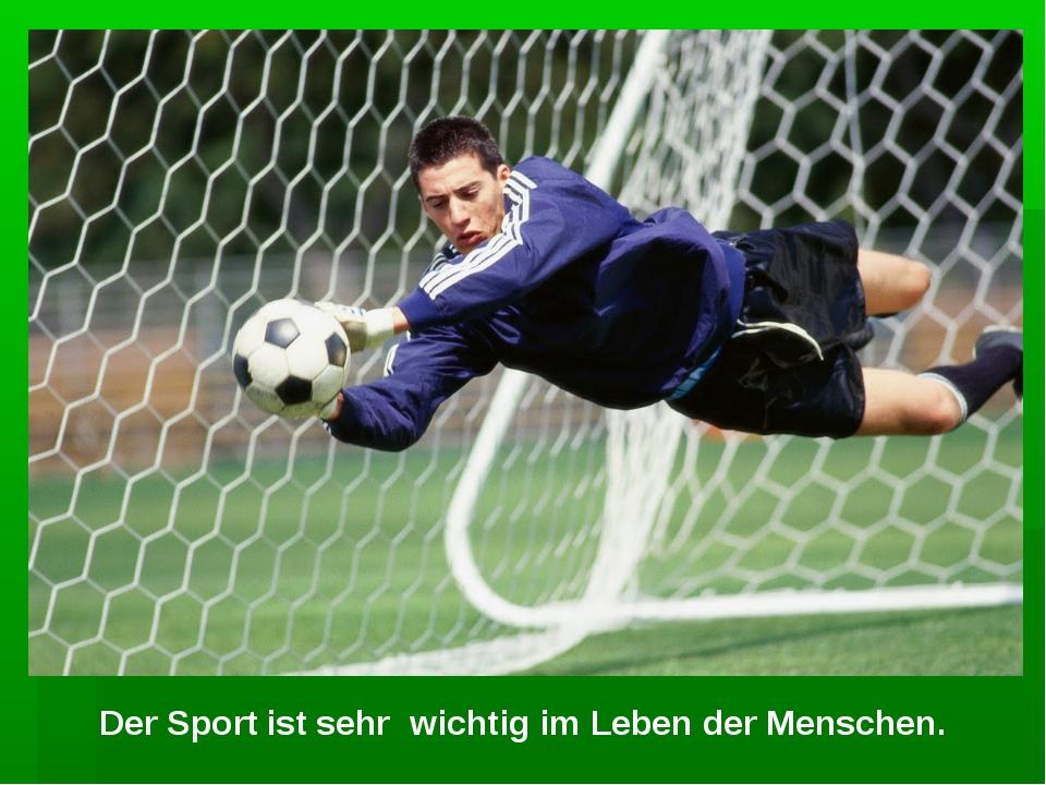 Der Sport ist sehr wichtig im Leben der Menschen.
