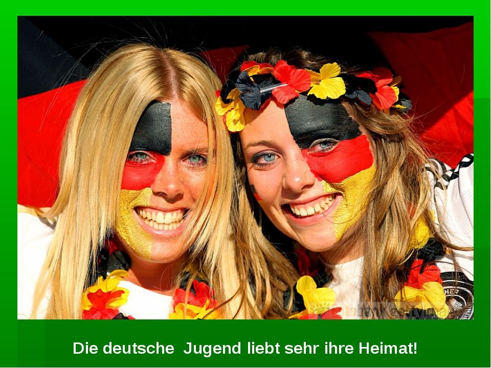 Die deutsche Jugend liebt sehr ihre Heimat!
