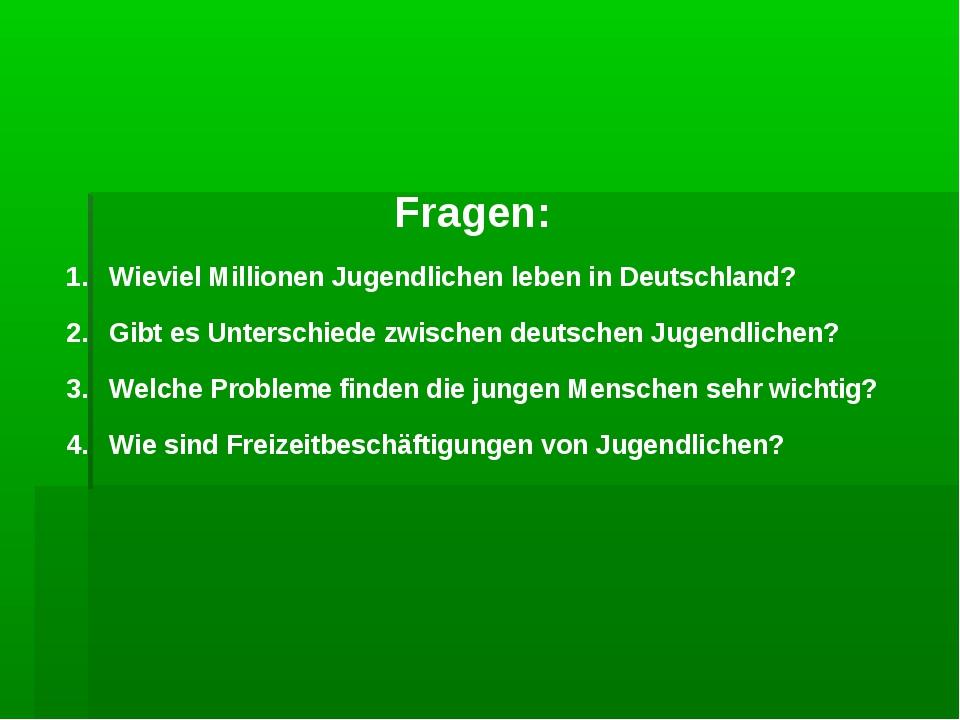 Fragen: Wieviel Millionen Jugendlichen leben in Deutschland? Gibt es Untersch...