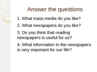 Answer the questions 1. What mass media do you like? 2. What newspapers do yo