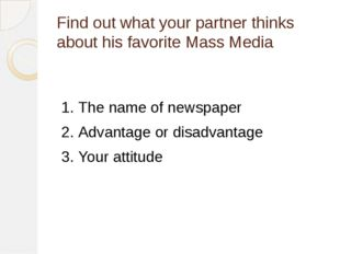 Find out what your partner thinks about his favorite Mass Media 1.	The name o