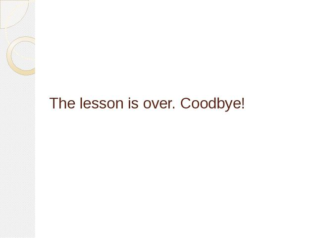 The lesson is over. Coodbye!