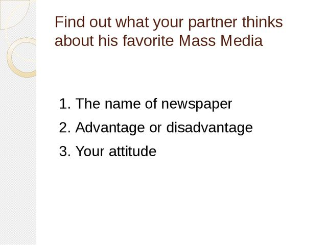 Find out what your partner thinks about his favorite Mass Media 1.The name o...