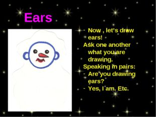 Now , let's draw ears! Ask one another what you are drawing. Speaking in pair