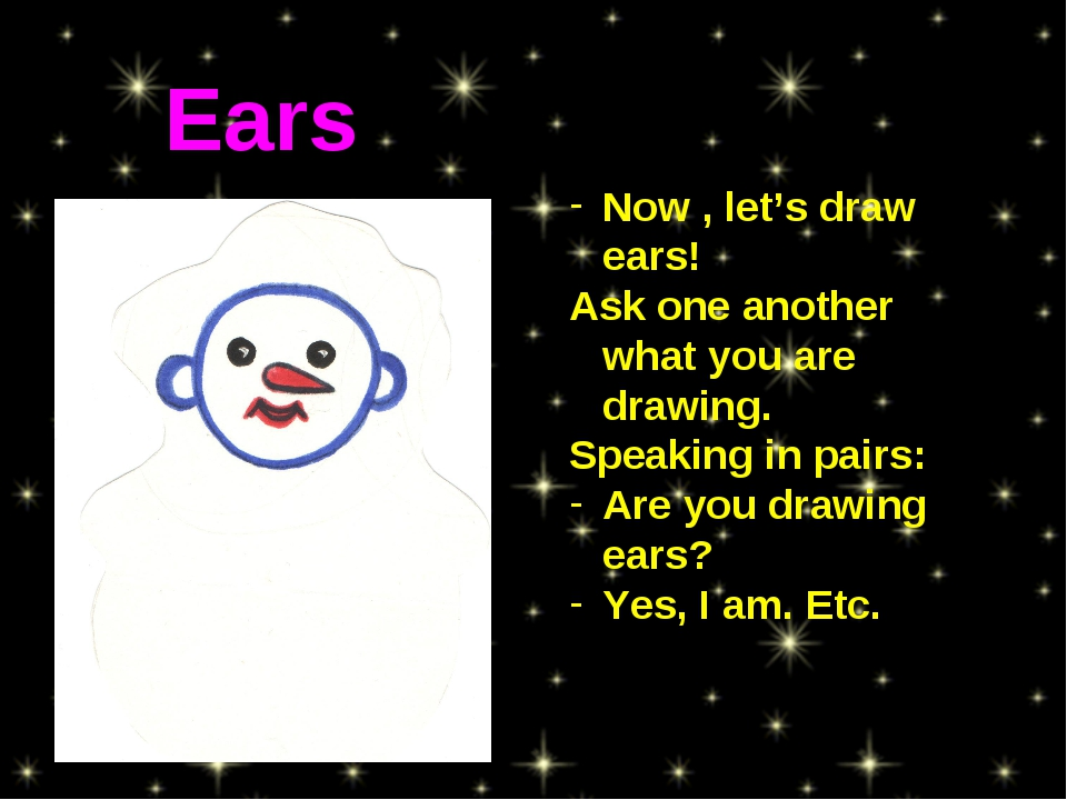 Now , let's draw ears! Ask one another what you are drawing. Speaking in pair...