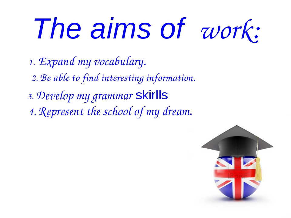 The aims of work: 1. Expand my vocabulary. 2. Be able to find interesting inf...