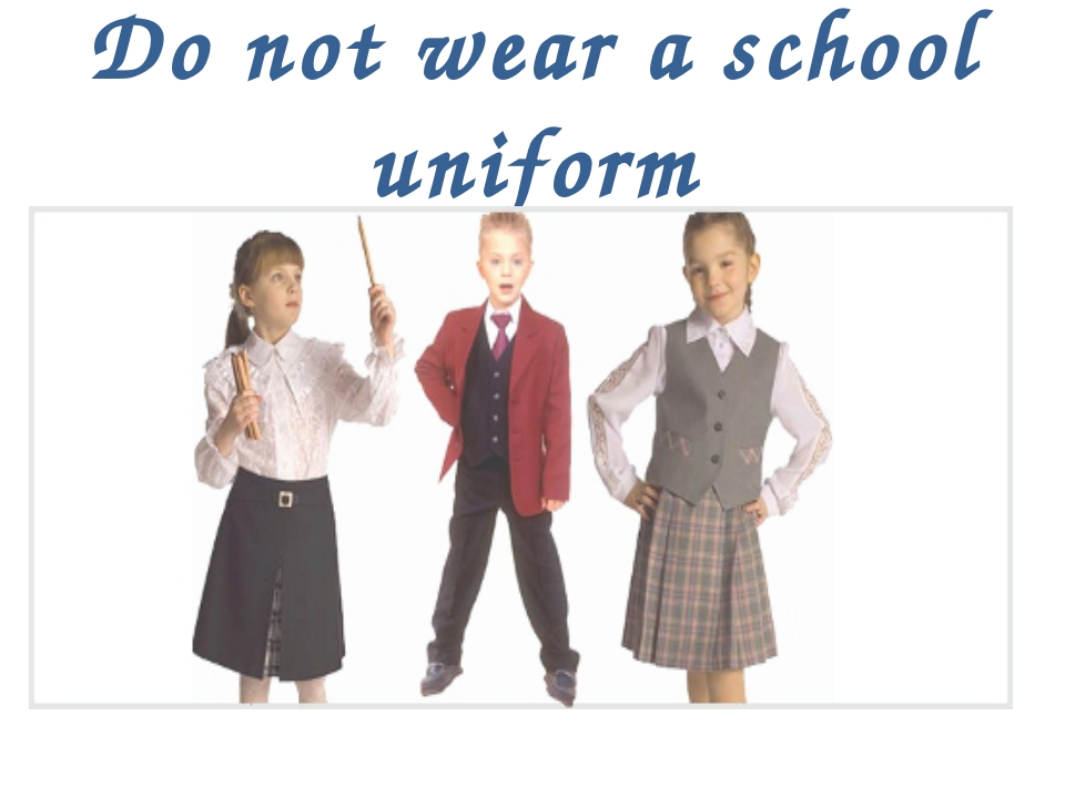 Do not wear a school uniform