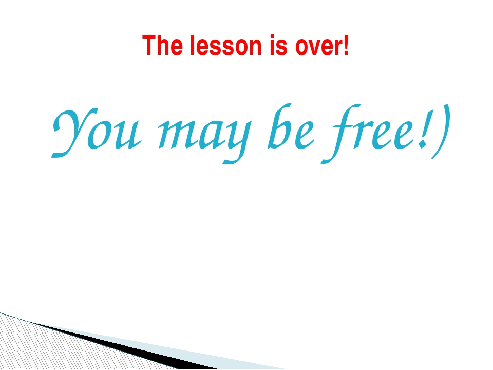 You may be free!) The lesson is over!