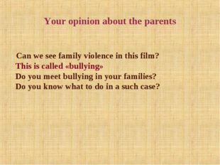 Your opinion about the parents Can we see family violence in this film? This