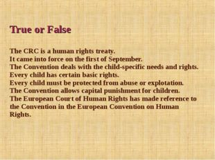 True or False The CRC is a human rights treaty. It came into force on the fi