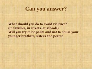 Can you answer? What should you do to avoid violence? (in families, in stree