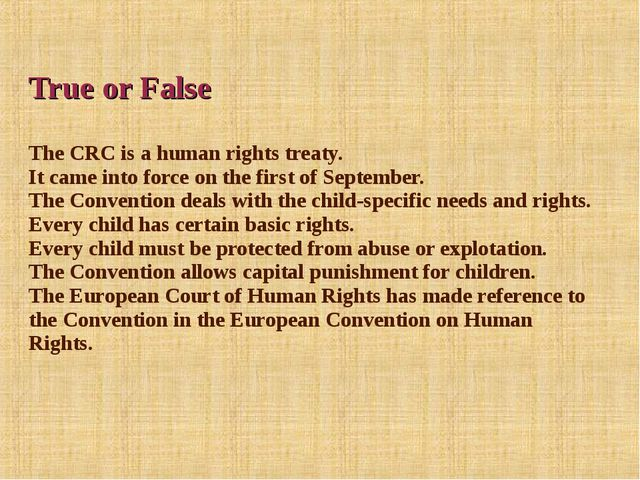 True or False The CRC is a human rights treaty. It came into force on the fi...