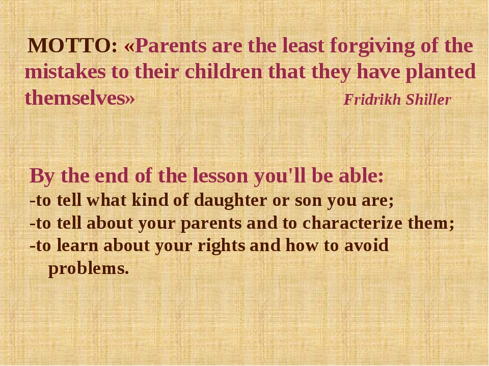 MOTTO : MOTTO: «Parents are the least forgiving of the mistakes to their chil...