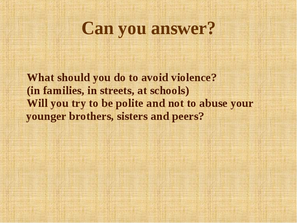 Can you answer? What should you do to avoid violence? (in families, in stree...
