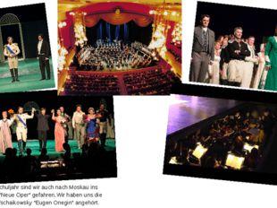 """In diesem Schuljahr sind wir auch nach Moskau ins Opernhaus """"Neue Oper"""" gefah"""