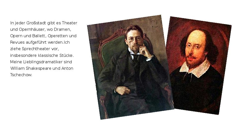 In jeder Großstadt gibt es Theater und Opernhäuser, wo Dramen, Opern und Ball...