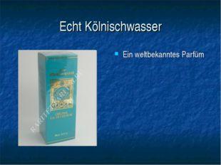 Echt Kölnischwasser Ein weltbekanntes Parfüm