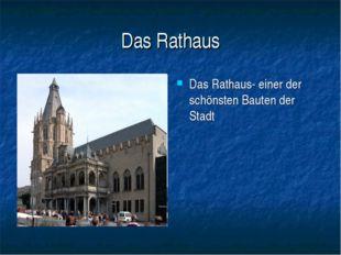 Das Rathaus Das Rathaus- einer der schönsten Bauten der Stadt