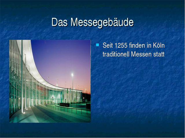 Das Messegebäude Seit 1255 finden in Köln traditionell Messen statt