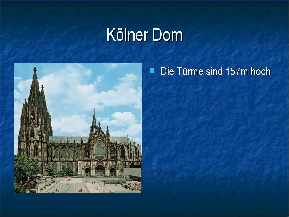 Kölner Dom Die Türme sind 157m hoch