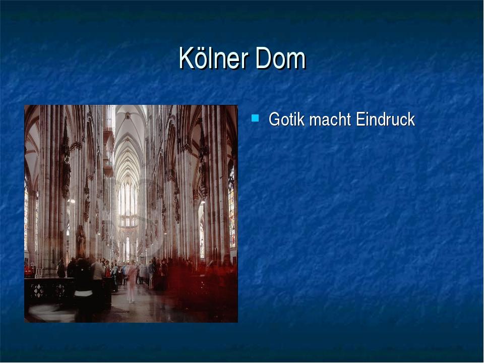 Kölner Dom Gotik macht Eindruck