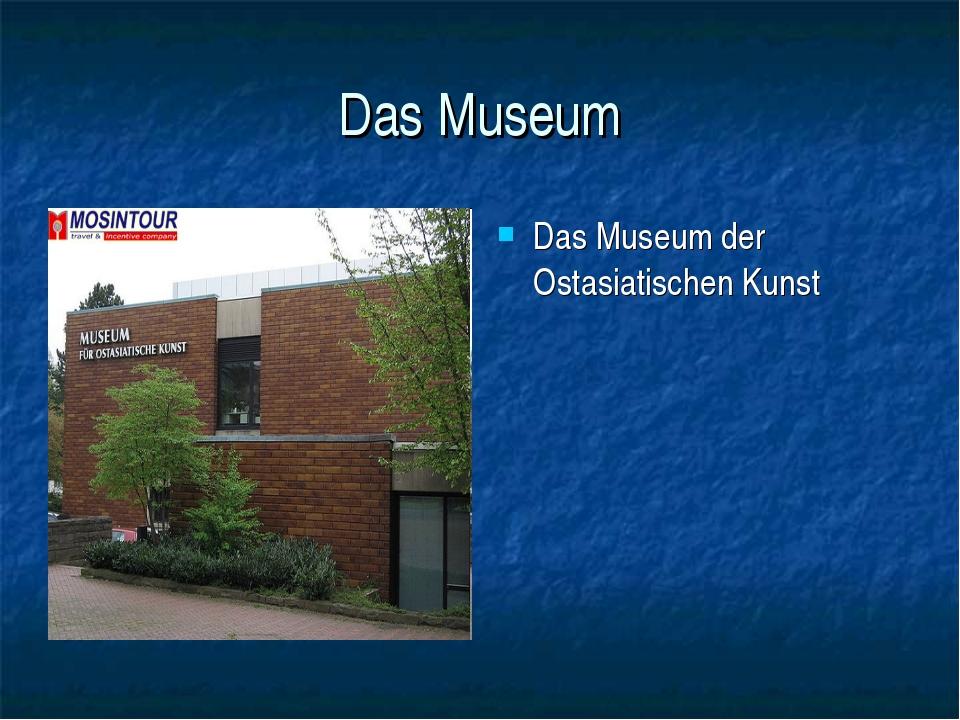 Das Museum Das Museum der Ostasiatischen Kunst