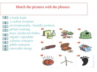 Match the pictures with the phrases. a bottle bank __ a carbon footprint __ e