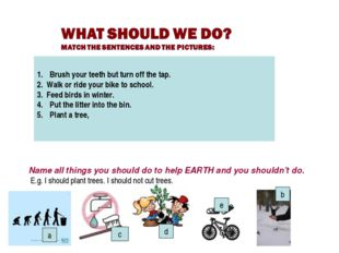 b c e Brush your teeth but turn off the tap. 2. Walk or ride your bike to sch