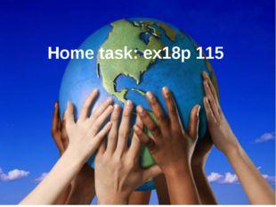Home task: ex18p 115 Home task: ex18p 115