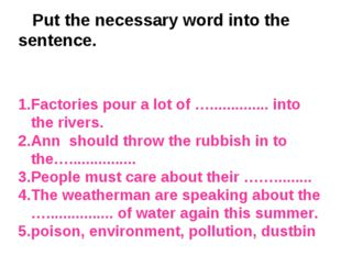 Put the necessary word into the sentence. Factories pour a lot of ….........