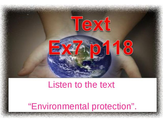 """Listen to the text """"Environmental protection""""."""