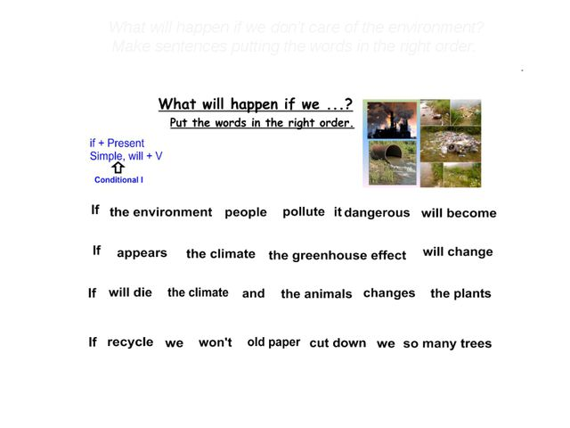 What will happen if we don't care of the environment? Make sentences putting...