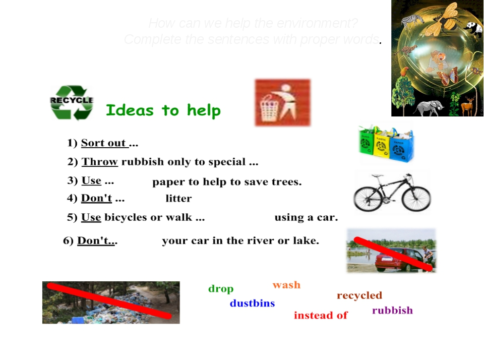How can we help the environment? Complete the sentences with proper words.