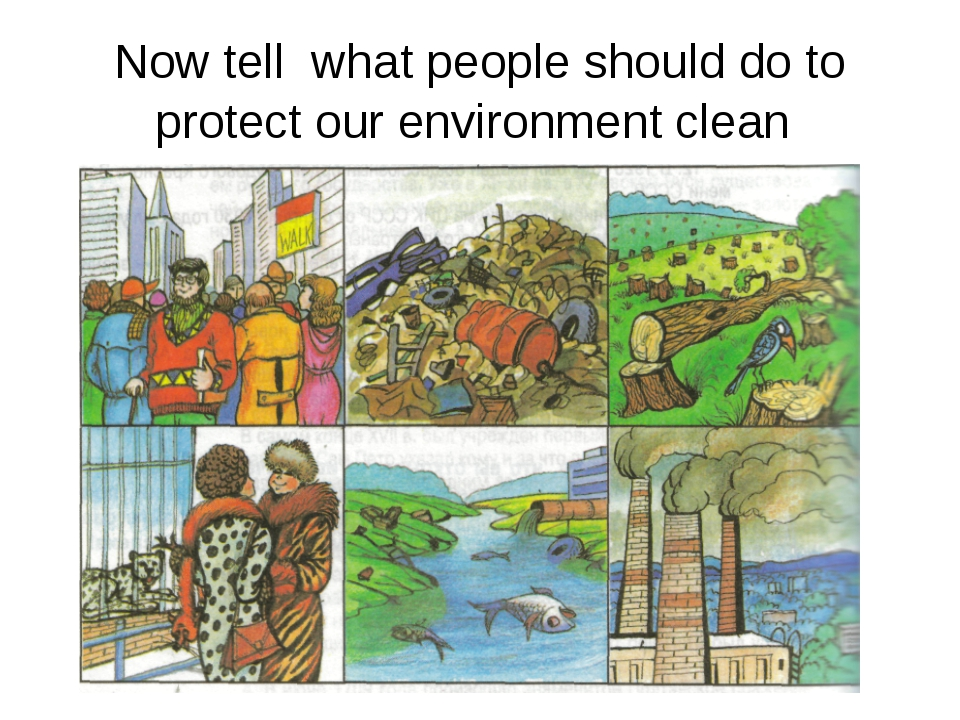 * Now tell what people should do to protect our environment clean