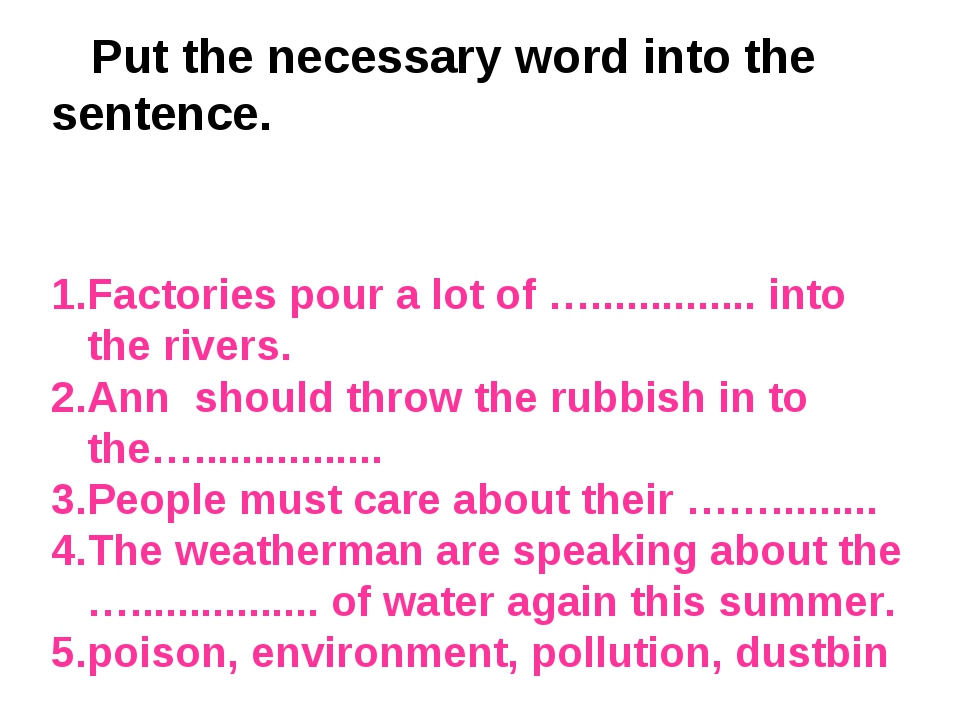 Put the necessary word into the sentence. Factories pour a lot of …............