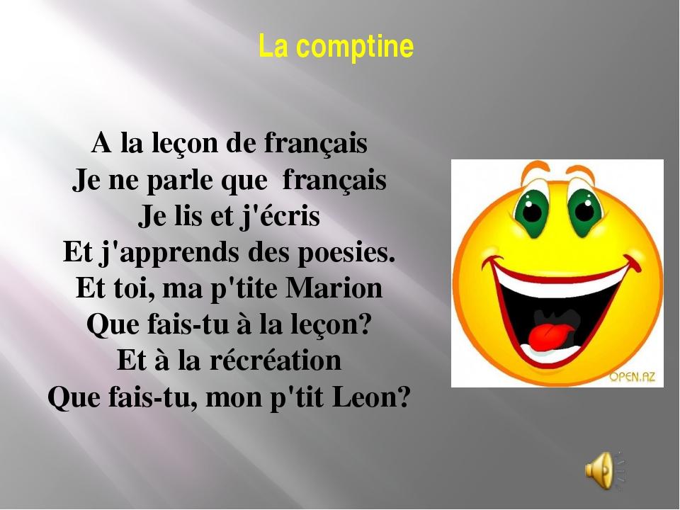 La comptine A la leçon de français Je ne parle que français Je lis et j'écris...
