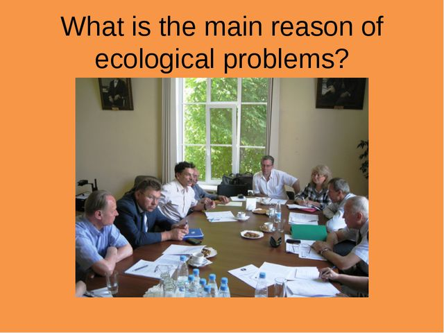 What is the main reason of ecological problems?