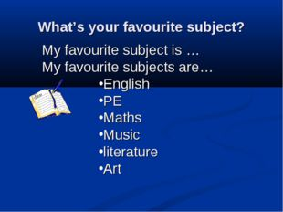 What's your favourite subject? My favourite subject is … My favourite subject