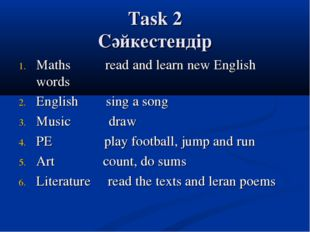 Task 2 Сәйкестендір Maths read and learn new English words English sing a son