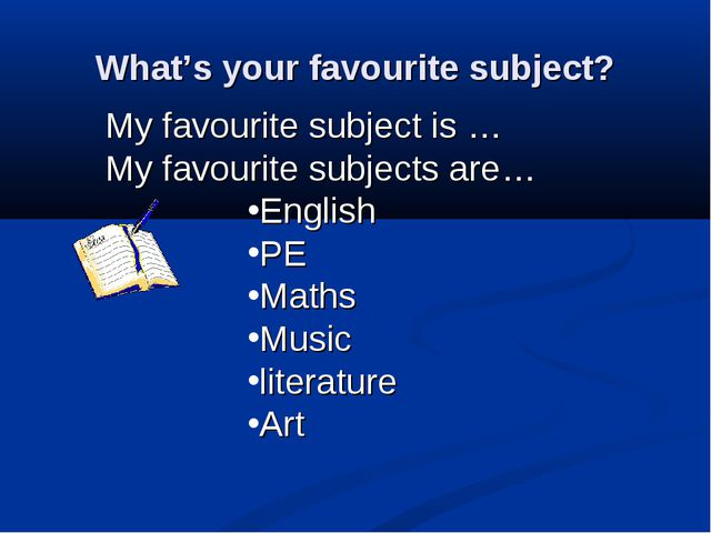 What's your favourite subject? My favourite subject is … My favourite subject...