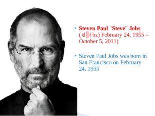 "Steven Paul ""Steve"" Jobs (ˈdʒɒbz) February 24, 1955 – October 5, 2011) Steven"