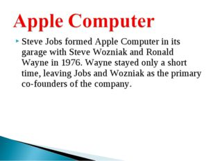 Steve Jobs formed Apple Computer in its garage with Steve Wozniak and Ronald