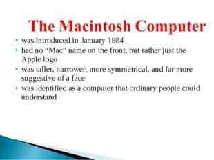 "was introduced in January 1984 had no ""Mac"" name on the front, but rather jus"