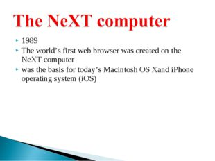 1989 The world's first web browser was created on the NeXT computer was the b