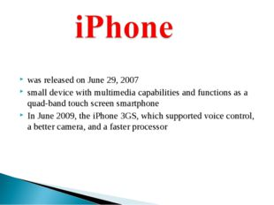 was released on June 29, 2007 small device with multimedia capabilities and f