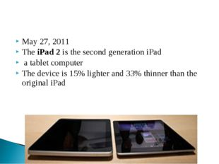 May 27, 2011 The iPad 2 is the second generation iPad a tablet computer The d