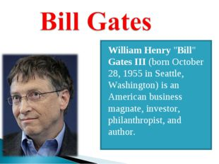 "William Henry ""Bill"" Gates III (born October 28, 1955 in Seattle, Washington)"